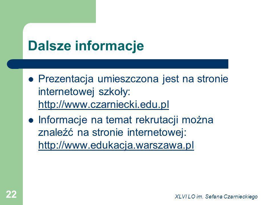 Dalsze informacje Prezentacja umieszczona jest na stronie internetowej szkoły: http://www.czarniecki.edu.pl.
