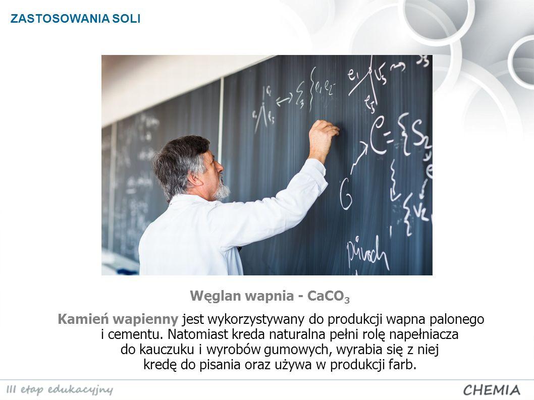 ZASTOSOWANIA SOLI Węglan wapnia - CaCO3.
