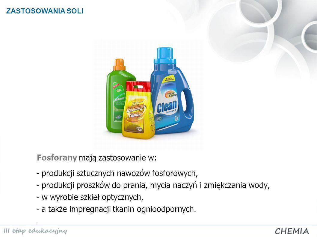 Fosforany mają zastosowanie w: