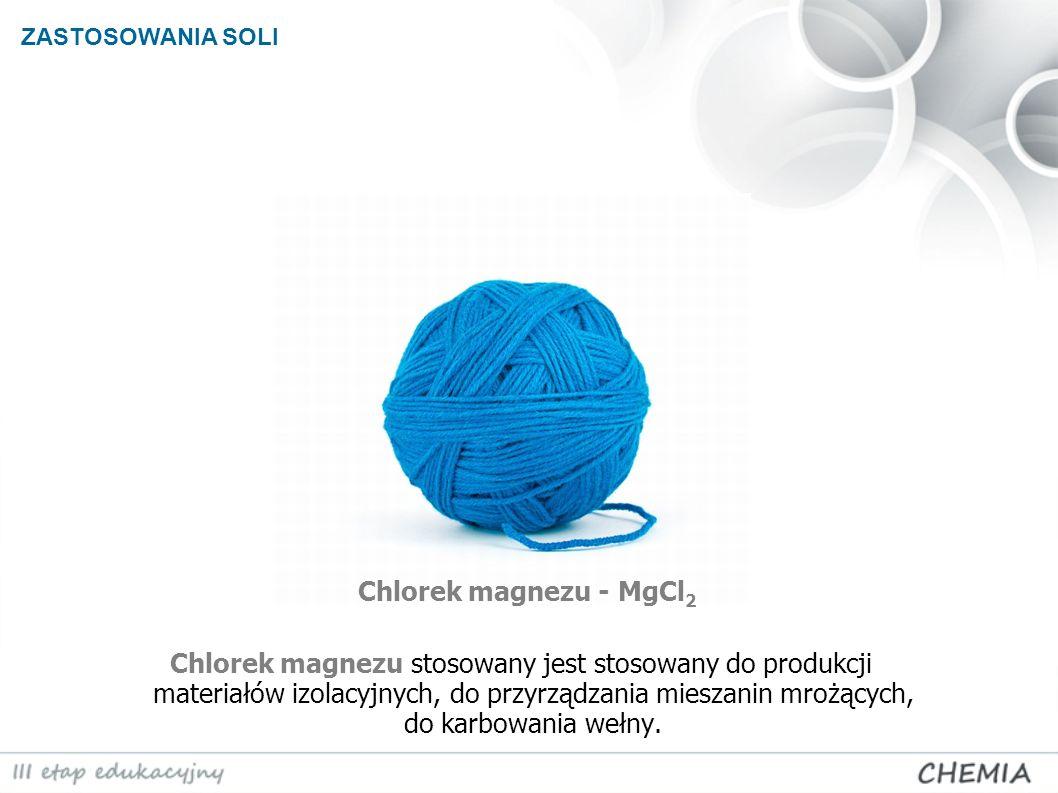 ZASTOSOWANIA SOLI Chlorek magnezu - MgCl2.