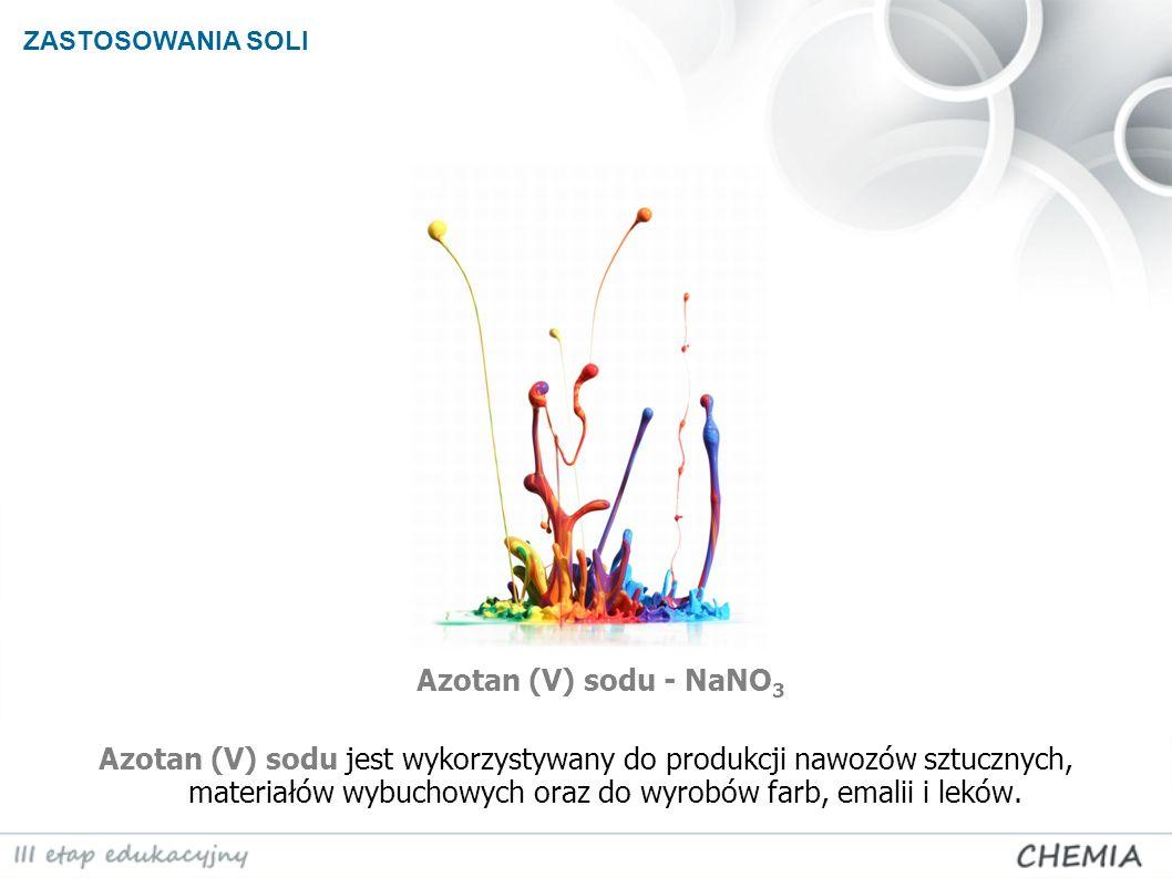 ZASTOSOWANIA SOLI Azotan (V) sodu - NaNO3.
