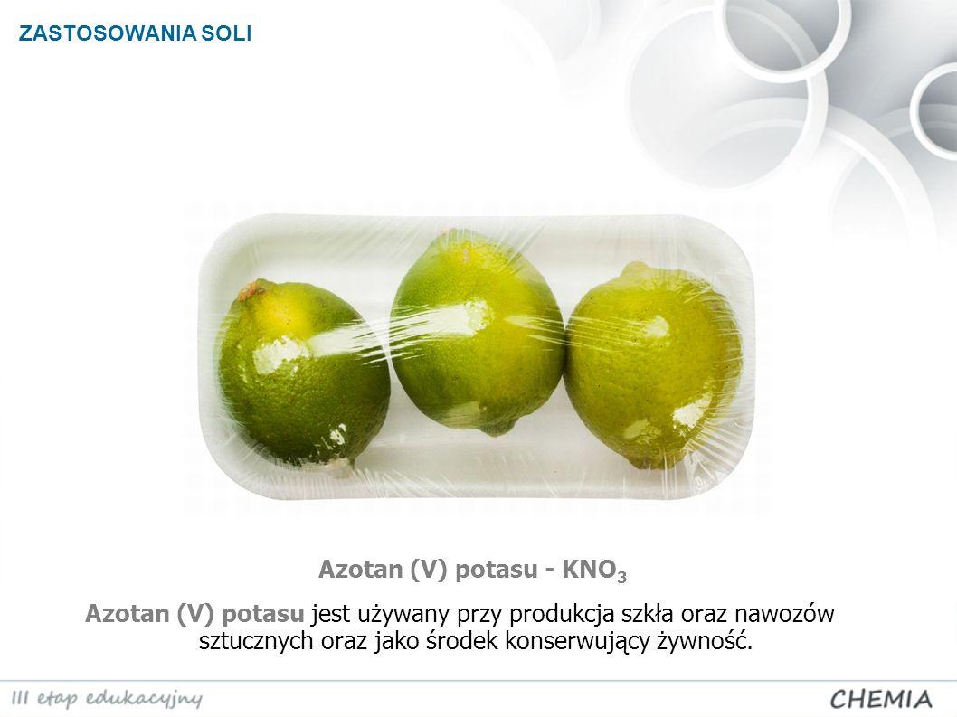 ZASTOSOWANIA SOLI Azotan (V) potasu - KNO3.