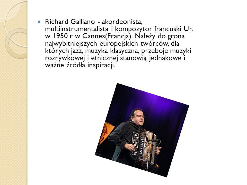 Richard Galliano - akordeonista, multiinstrumentalista i kompozytor francuski Ur.