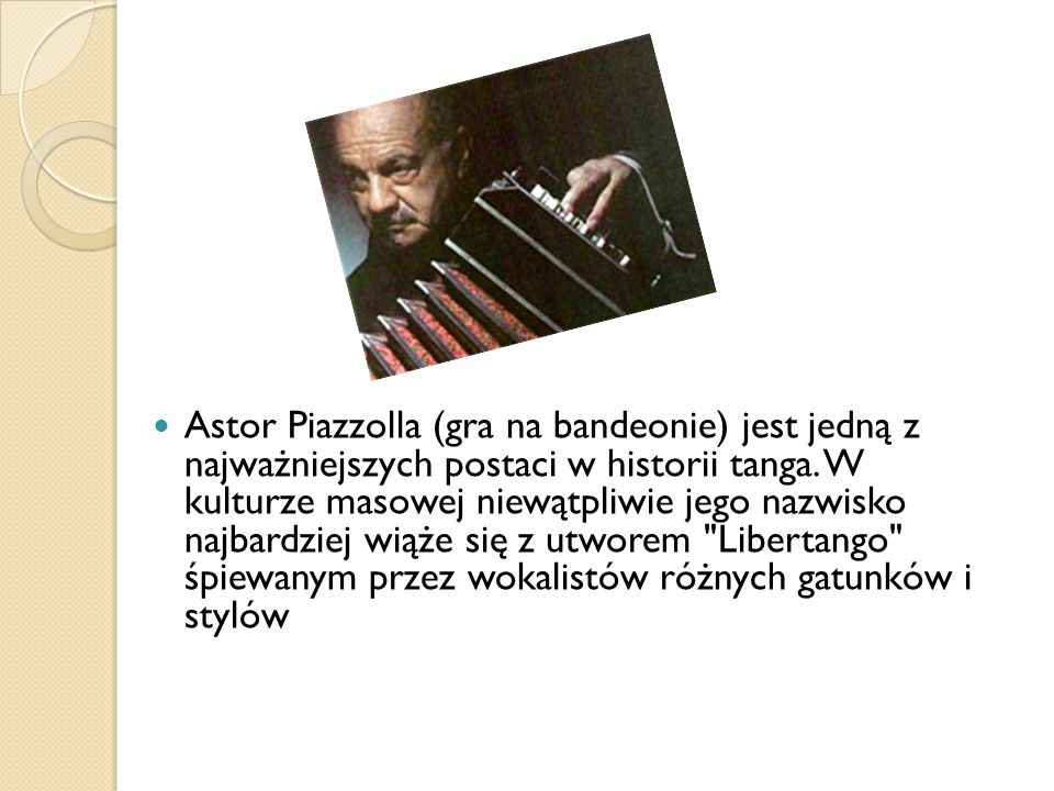 Astor Piazzolla (gra na bandeonie) jest jedną z najważniejszych postaci w historii tanga.