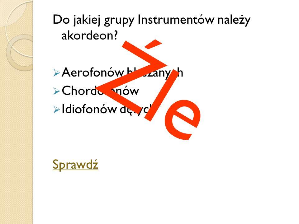 Źle Do jakiej grupy Instrumentów należy akordeon Aerofonów blaszanych