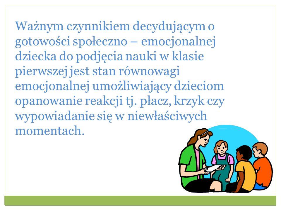 Ważnym czynnikiem decydującym o gotowości społeczno – emocjonalnej dziecka do podjęcia nauki w klasie pierwszej jest stan równowagi emocjonalnej umożliwiający dzieciom opanowanie reakcji tj.