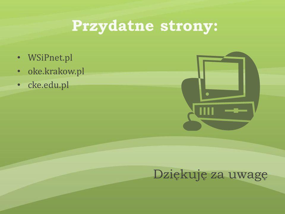 Przydatne strony: Dziękuję za uwagę WSiPnet.pl oke.krakow.pl