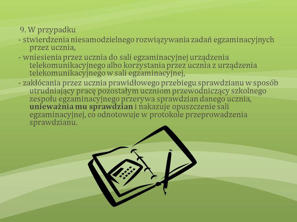 9. W przypadku - stwierdzenia niesamodzielnego rozwiązywania zadań egzaminacyjnych przez ucznia,