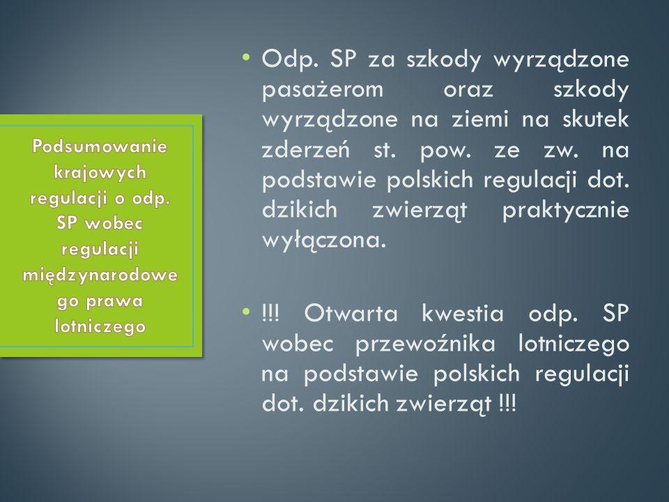 Odp. SP za szkody wyrządzone pasażerom oraz szkody wyrządzone na ziemi na skutek zderzeń st. pow. ze zw. na podstawie polskich regulacji dot. dzikich zwierząt praktycznie wyłączona.