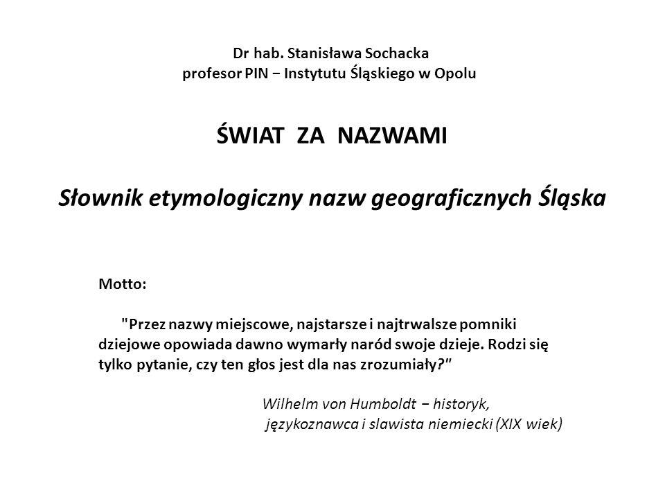ŚWIAT ZA NAZWAMI Słownik etymologiczny nazw geograficznych Śląska