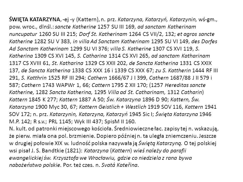 ŚWIĘTA KATARZYNA, -ej -y (Kattern), n. prz