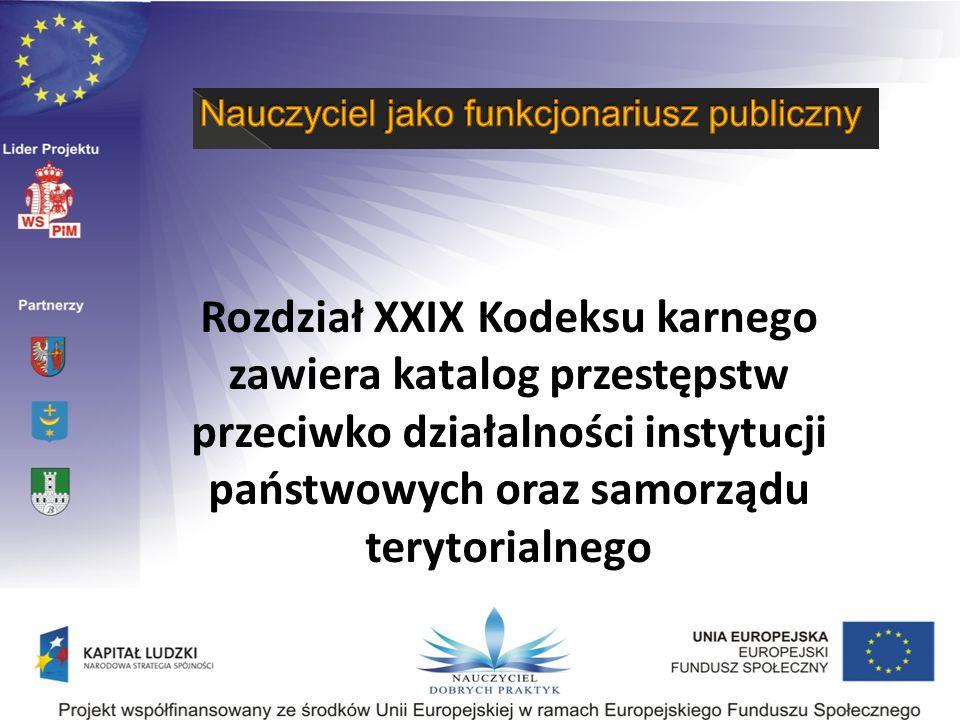 Rozdział XXIX Kodeksu karnego zawiera katalog przestępstw przeciwko działalności instytucji państwowych oraz samorządu terytorialnego