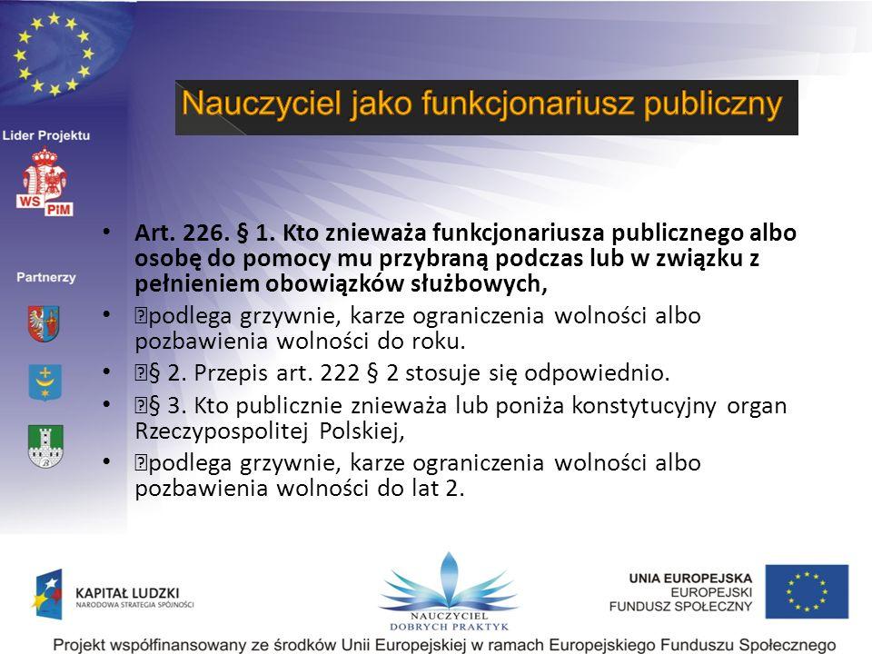 Art. 226. § 1. Kto znieważa funkcjonariusza publicznego albo osobę do pomocy mu przybraną podczas lub w związku z pełnieniem obowiązków służbowych,