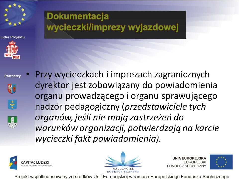 Przy wycieczkach i imprezach zagranicznych dyrektor jest zobowiązany do powiadomienia organu prowadzącego i organu sprawującego nadzór pedagogiczny (przedstawiciele tych organów, jeśli nie mają zastrzeżeń do warunków organizacji, potwierdzają na karcie wycieczki fakt powiadomienia).