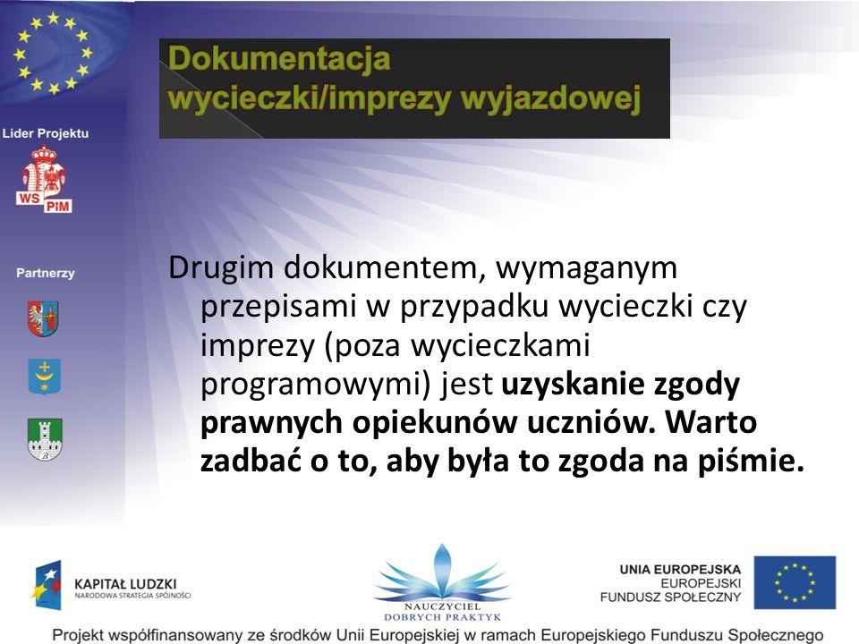 Drugim dokumentem, wymaganym przepisami w przypadku wycieczki czy imprezy (poza wycieczkami programowymi) jest uzyskanie zgody prawnych opiekunów uczniów.