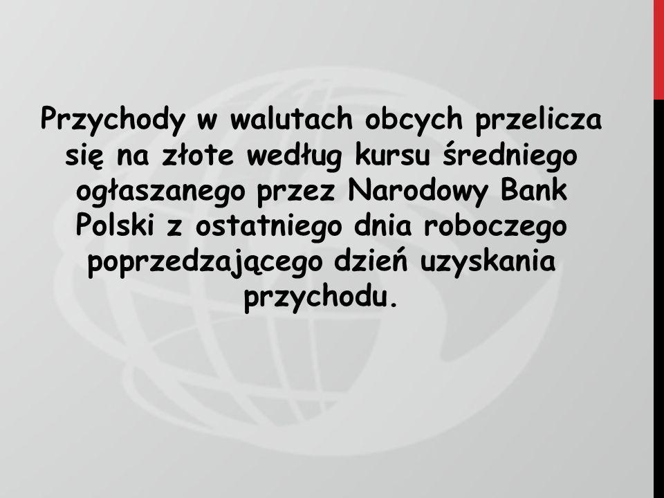Przychody w walutach obcych przelicza się na złote według kursu średniego ogłaszanego przez Narodowy Bank Polski z ostatniego dnia roboczego poprzedzającego dzień uzyskania przychodu.