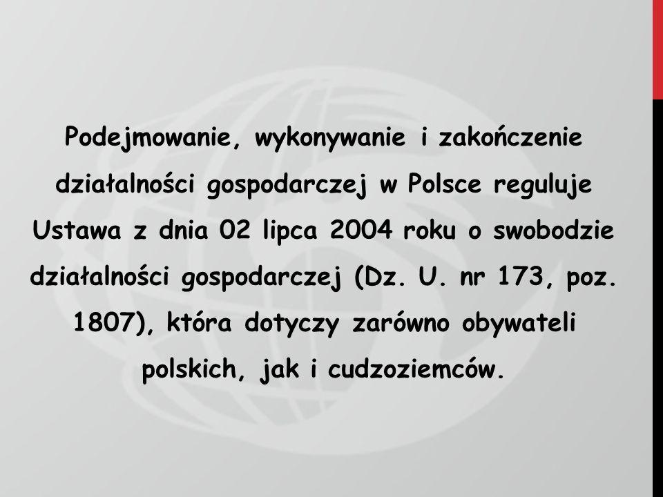 Podejmowanie, wykonywanie i zakończenie działalności gospodarczej w Polsce reguluje Ustawa z dnia 02 lipca 2004 roku o swobodzie działalności gospodarczej (Dz.