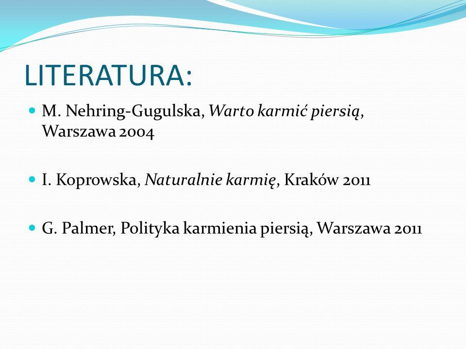 LITERATURA: M. Nehring-Gugulska, Warto karmić piersią, Warszawa 2004