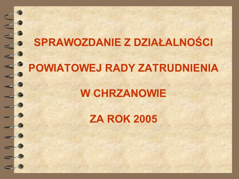 SPRAWOZDANIE Z DZIAŁALNOŚCI POWIATOWEJ RADY ZATRUDNIENIA W CHRZANOWIE ZA ROK 2005