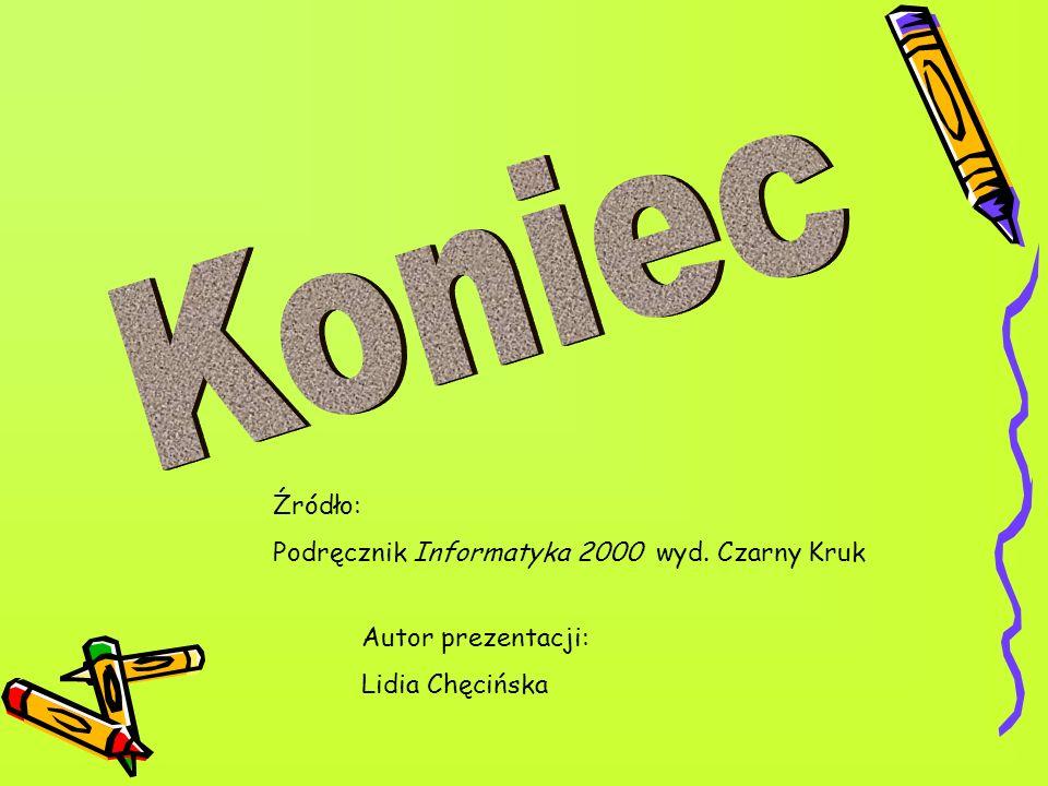 Koniec Źródło: Podręcznik Informatyka 2000 wyd. Czarny Kruk