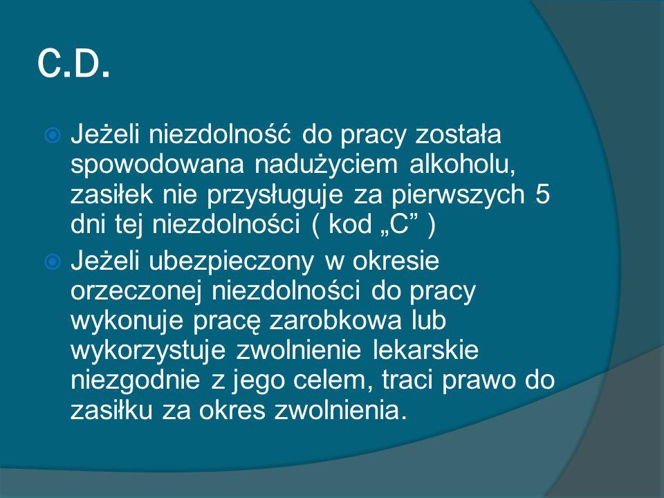 """C.D. Jeżeli niezdolność do pracy została spowodowana nadużyciem alkoholu, zasiłek nie przysługuje za pierwszych 5 dni tej niezdolności ( kod """"C )"""