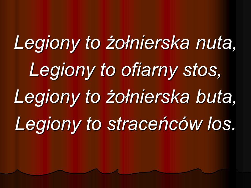 Legiony to żołnierska nuta, Legiony to ofiarny stos,