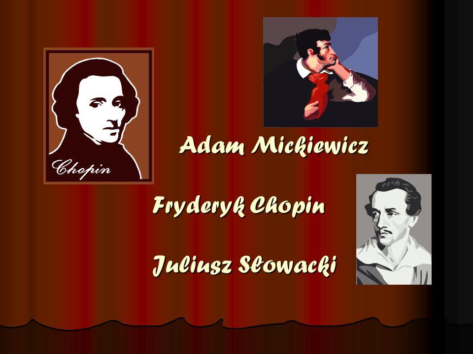 Adam Mickiewicz Fryderyk Chopin Juliusz Słowacki