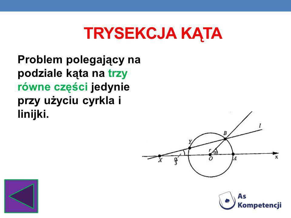 Trysekcja kątaProblem polegający na podziale kąta na trzy równe części jedynie przy użyciu cyrkla i linijki.