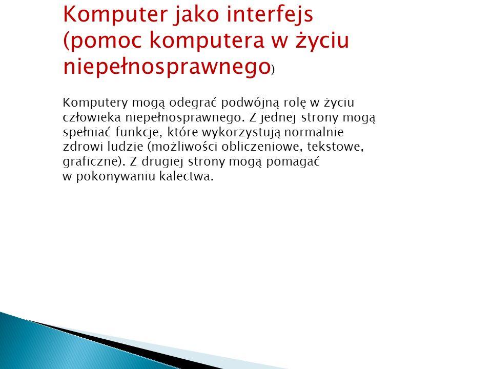 Komputer jako interfejs (pomoc komputera w życiu niepełnosprawnego)