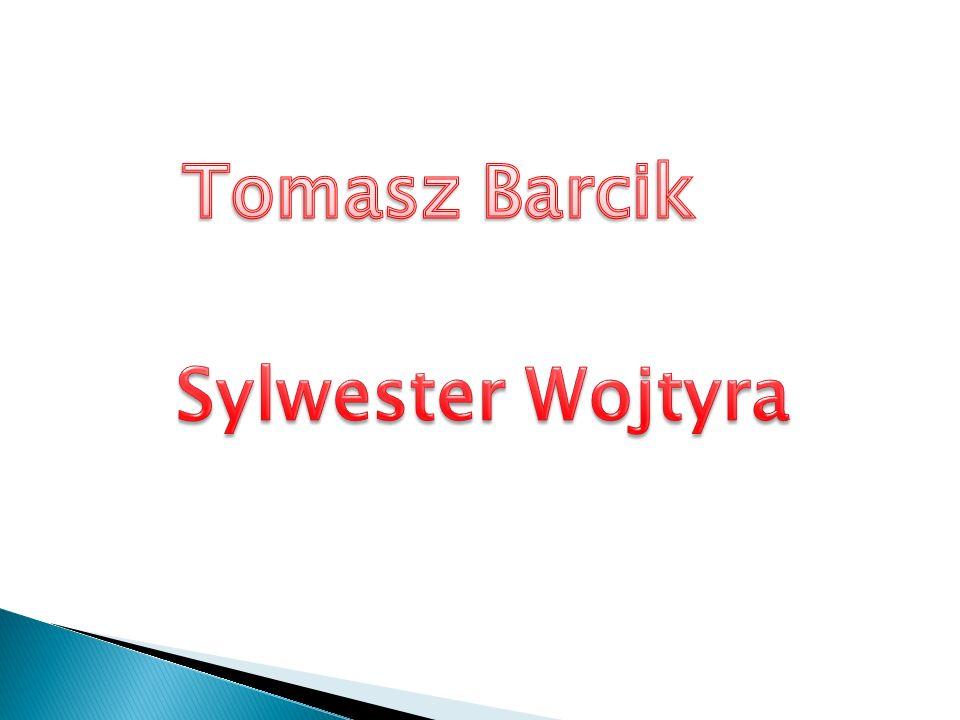 Tomasz Barcik Sylwester Wojtyra
