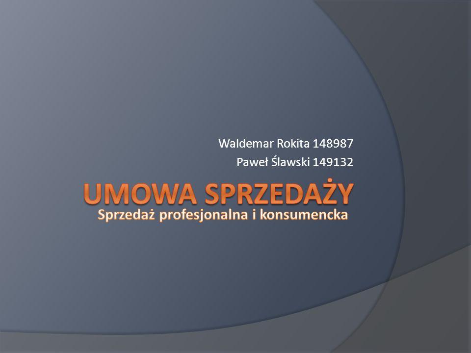 Waldemar Rokita 148987 Paweł Ślawski 149132