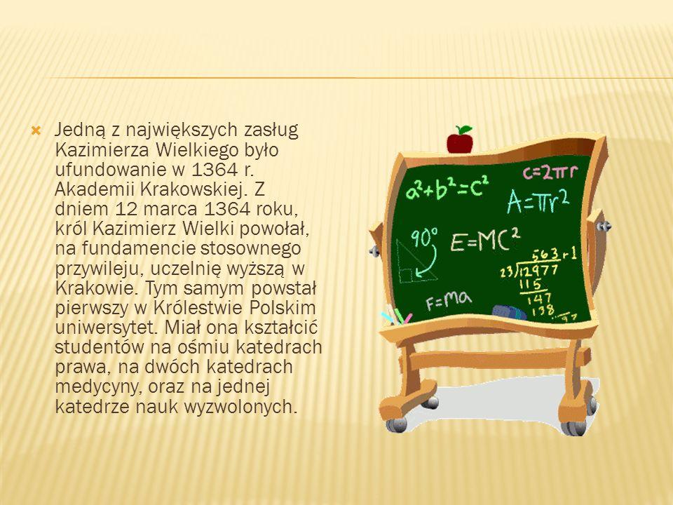 Jedną z największych zasług Kazimierza Wielkiego było ufundowanie w 1364 r.