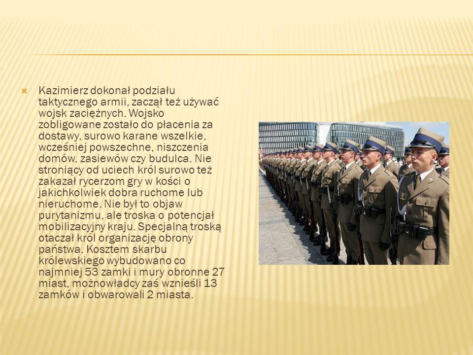 Kazimierz dokonał podziału taktycznego armii, zaczął też używać wojsk zaciężnych.