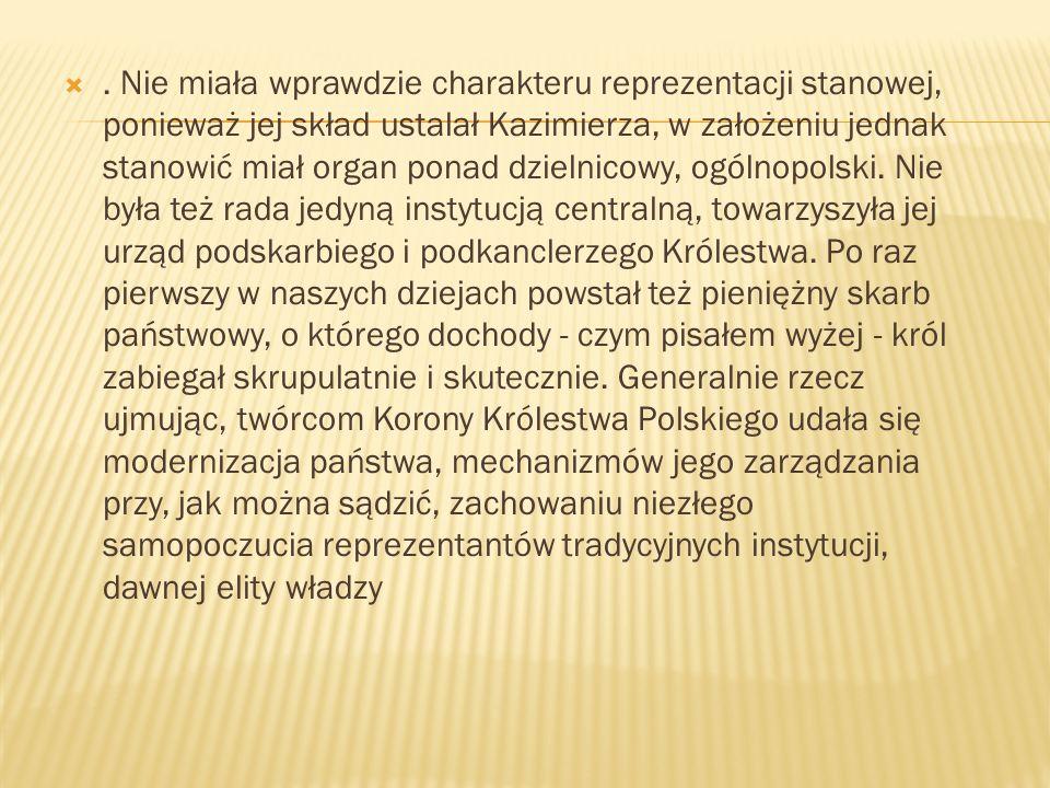 Nie miała wprawdzie charakteru reprezentacji stanowej, ponieważ jej skład ustalał Kazimierza, w założeniu jednak stanowić miał organ ponad dzielnicowy, ogólnopolski.