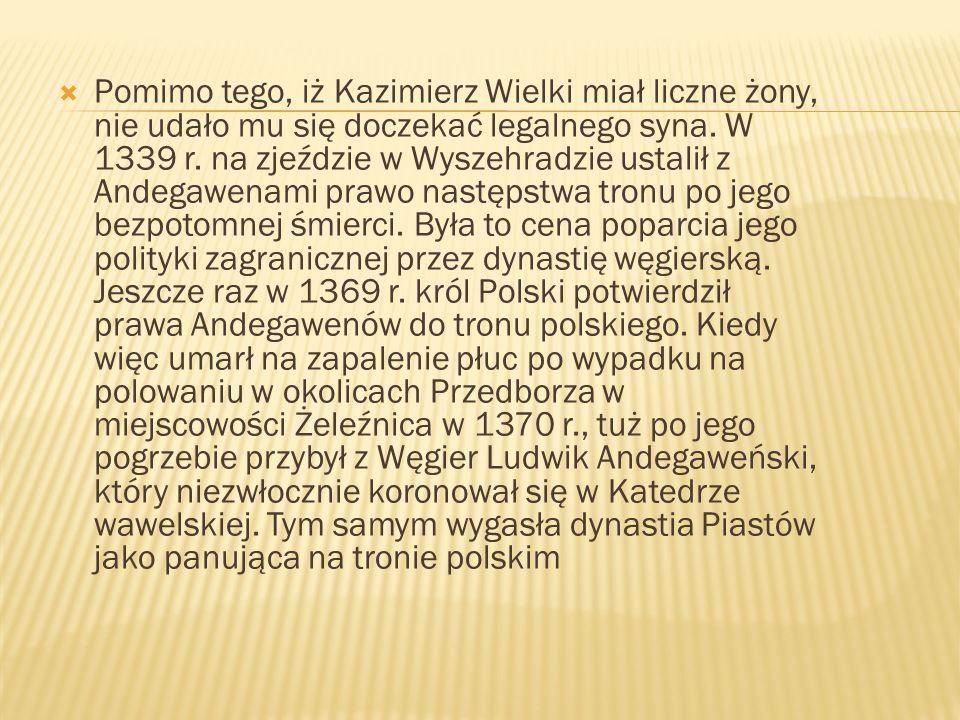 Pomimo tego, iż Kazimierz Wielki miał liczne żony, nie udało mu się doczekać legalnego syna.