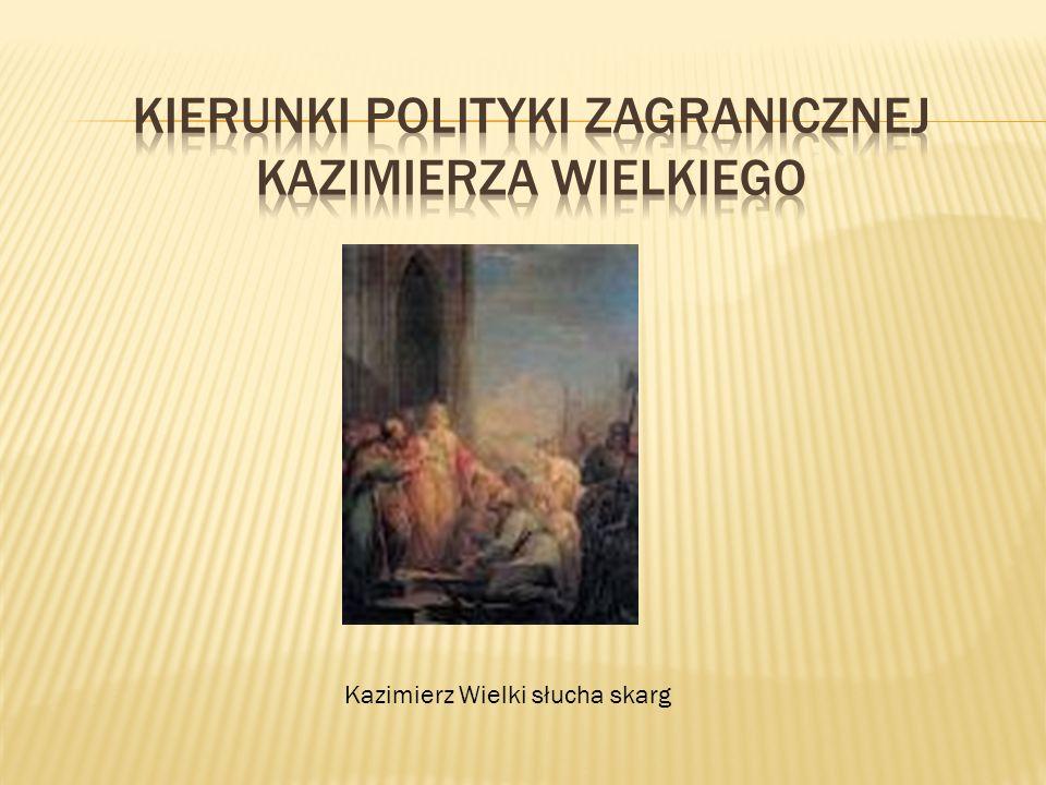 Kierunki polityki zagranicznej Kazimierza Wielkiego