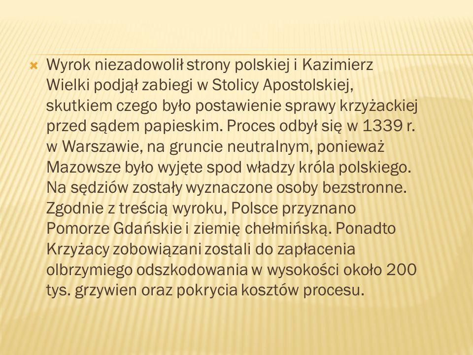 Wyrok niezadowolił strony polskiej i Kazimierz Wielki podjął zabiegi w Stolicy Apostolskiej, skutkiem czego było postawienie sprawy krzyżackiej przed sądem papieskim.
