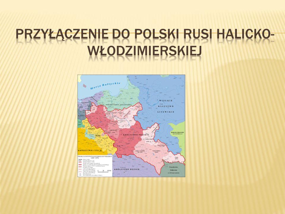 Przyłączenie do Polski Rusi Halicko-Włodzimierskiej