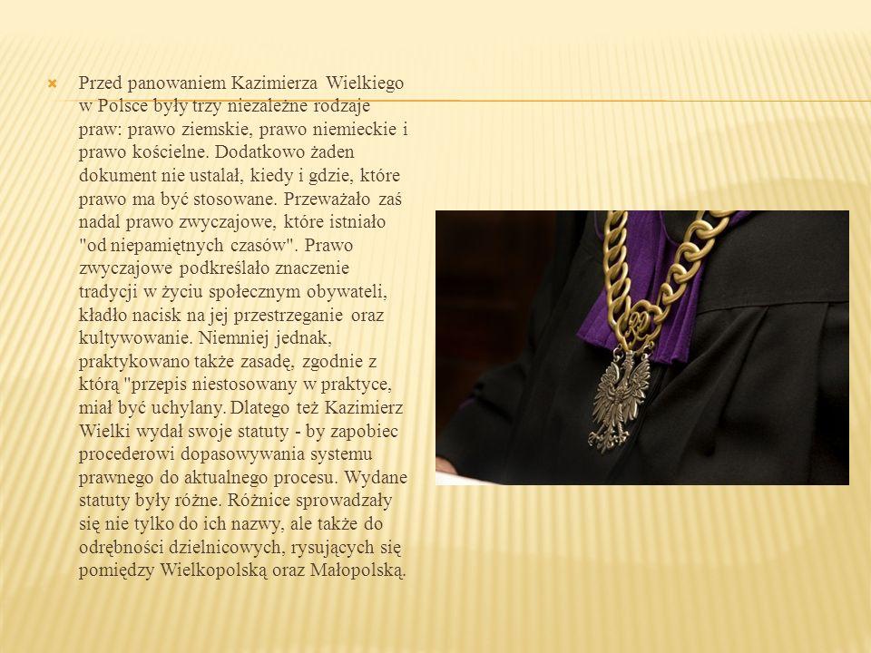 Przed panowaniem Kazimierza Wielkiego w Polsce były trzy niezależne rodzaje praw: prawo ziemskie, prawo niemieckie i prawo kościelne.