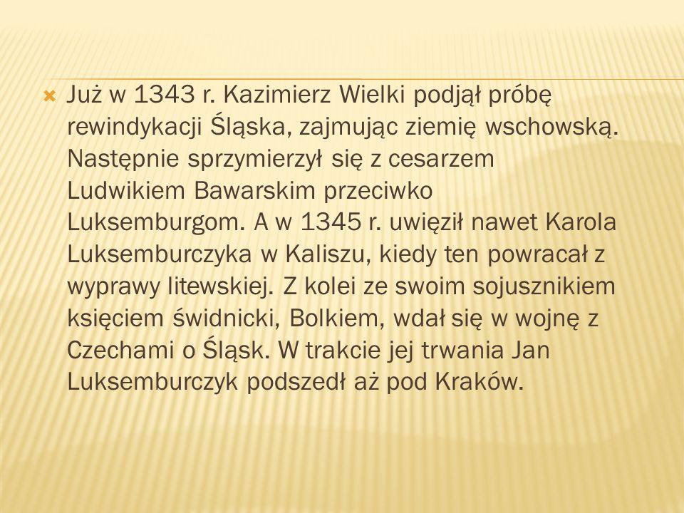 Już w 1343 r. Kazimierz Wielki podjął próbę rewindykacji Śląska, zajmując ziemię wschowską.