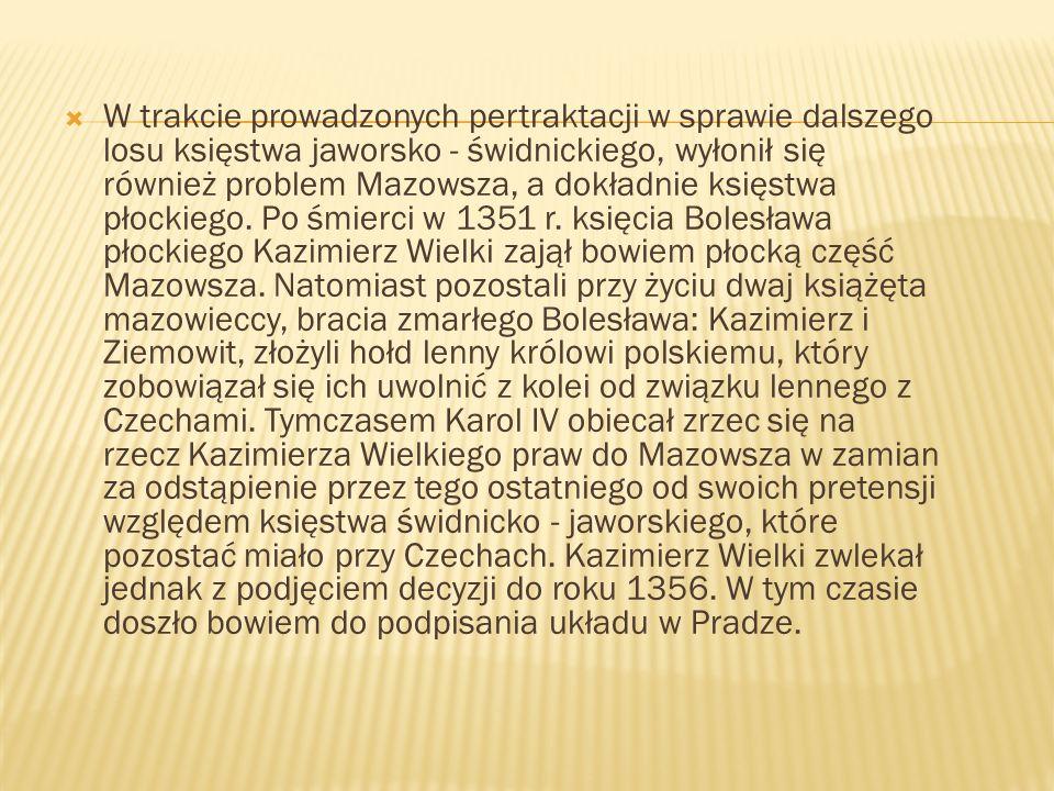 W trakcie prowadzonych pertraktacji w sprawie dalszego losu księstwa jaworsko - świdnickiego, wyłonił się również problem Mazowsza, a dokładnie księstwa płockiego.