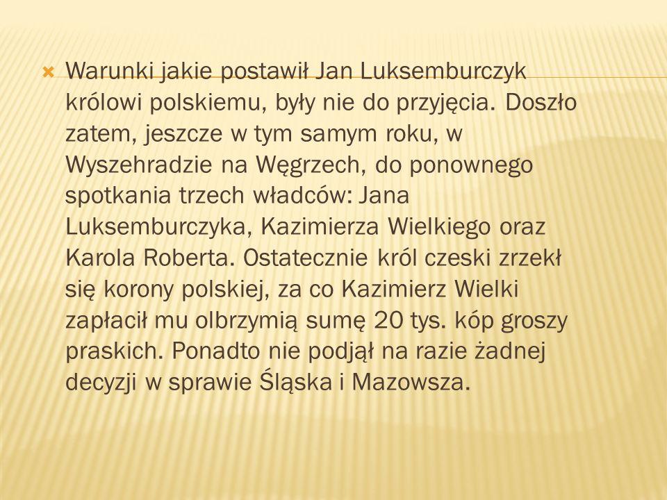 Warunki jakie postawił Jan Luksemburczyk królowi polskiemu, były nie do przyjęcia.