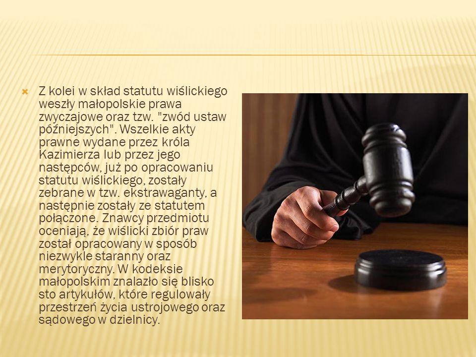 Z kolei w skład statutu wiślickiego weszły małopolskie prawa zwyczajowe oraz tzw.