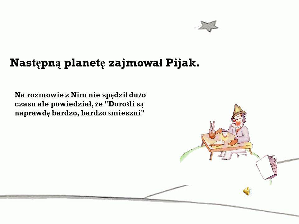 Następną planetę zajmował Pijak.