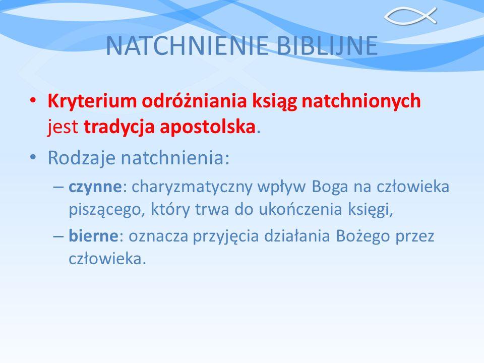 NATCHNIENIE BIBLIJNE Kryterium odróżniania ksiąg natchnionych jest tradycja apostolska. Rodzaje natchnienia: