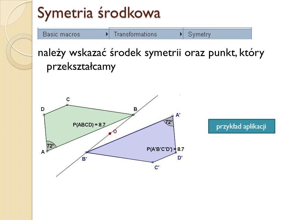 Symetria środkowa należy wskazać środek symetrii oraz punkt, który przekształcamy.
