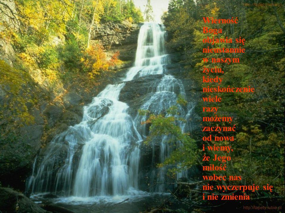 Wierność Boga. objawia się. nieustannie. w naszym. życiu, kiedy. nieskończenie. wiele. razy.