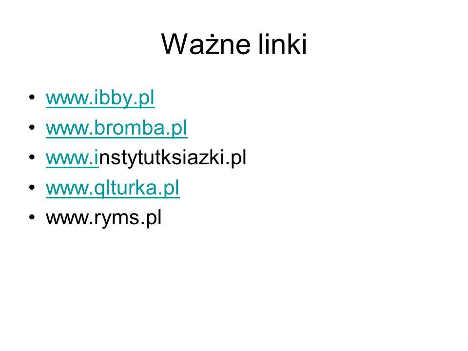 Ważne linki www.ibby.pl www.bromba.pl www.instytutksiazki.pl