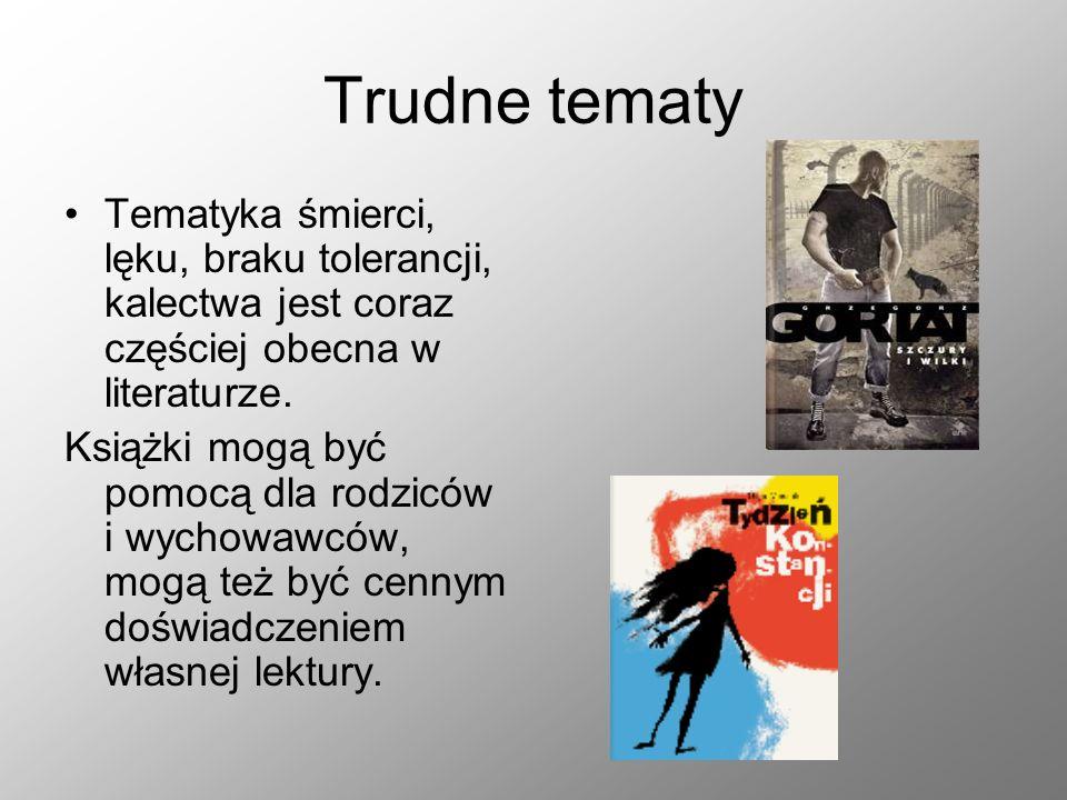 Trudne tematy Tematyka śmierci, lęku, braku tolerancji, kalectwa jest coraz częściej obecna w literaturze.