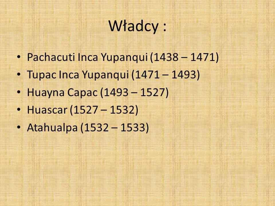 Władcy : Pachacuti Inca Yupanqui (1438 – 1471)